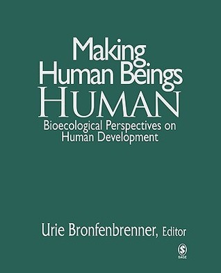 Making Human Beings Human: Bioecological Perspectives on Human Development  by  Urie Bronfenbrenner