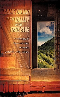 Come on In! to the Valley of the True Blue  by  CAROLYN LONG MAREL
