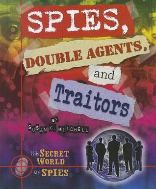 Spies, Double Agents, and Traitors  by  Susan K. Mitchell