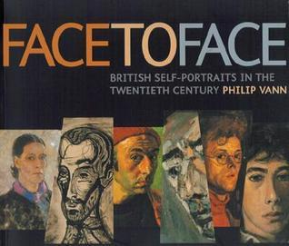 Face to Face: British Portraits in the Twentieth Century  by  Philip Vann