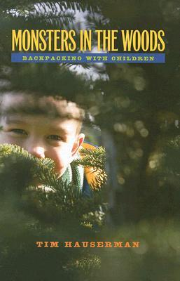 Monsters In The Woods: Backpacking With Children Tim Hauserman