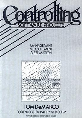 Controlling Software Projects: Management, Measurement, and Estimates  by  T. DeMarco