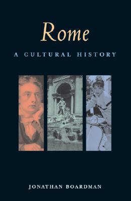 Rome: A Cultural History Jonathan Boardman