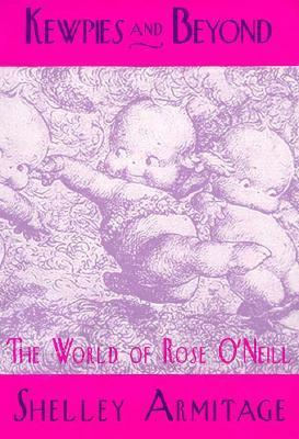 Kewpies: World of Rose ONeill  by  Shelley Armitage
