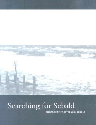 Searching for Sebald: Photography After W.G. Sebald  by  Lise Patt