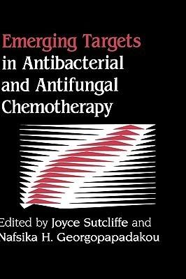 Emerging Targets in Antibacterial and Antifungal Chemotherapy Joyce Sutcliffe