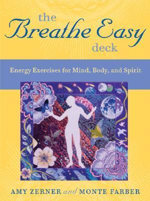 The Breathe Easy Deck: Energy Exercises For Mind, Body, And Spirit  by  Monte Farber