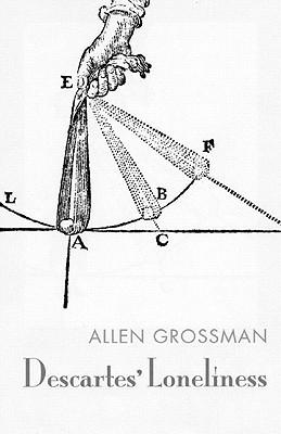 Descartes Loneliness  by  Allen Grossman