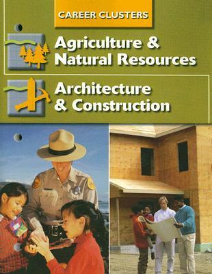 Career Clusters: Agriculture and Natural Resources /Architecture and Construction  by  McGraw-Hill Publishing