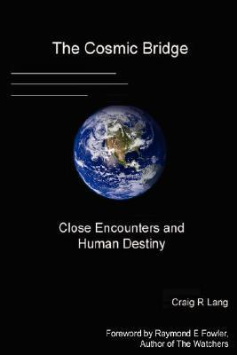 The Cosmic Bridge, Close Encounters and Human Destiny  by  Craig R. Lang