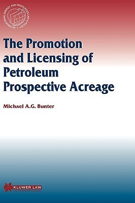 The Promotion and Licensing of Petroleum Prospective Acreage  by  Michael Bunter