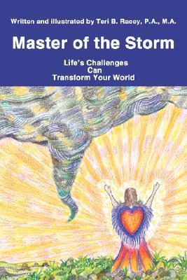 Master of the Storm: Lifes Challenges Can Transform Your World Teri B Racey