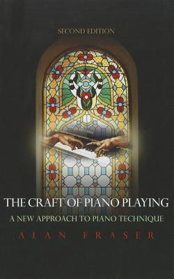 The Craft of Piano Playing: A New Approach to Piano Technique Alan Fraser
