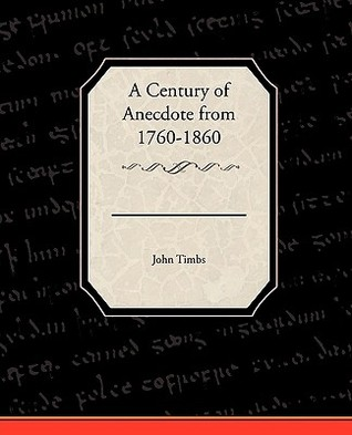 A Century of Anecdote from 1760-1860 John Timbs