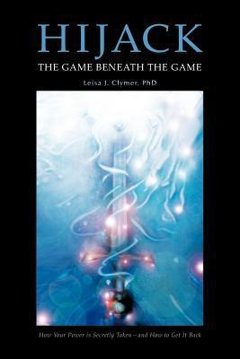 Hijack: The Game Beneath the Game  by  Leisa J. Clymer