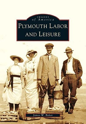 Plymouth Labor and Leisure  by  James W.  Baker