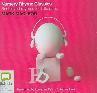 Nursery Rhyme Classics: Best Loved Rhymes for Little Ones  by  Mark MacLeod