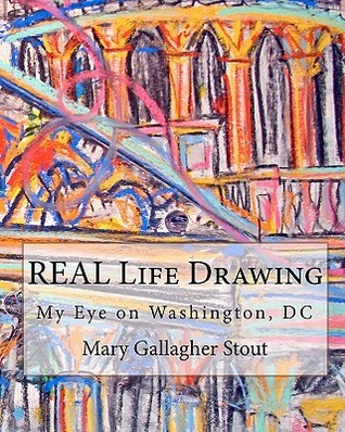 Real Life Drawing: My Eye on Washington, DC  by  Mary Gallagher Stout