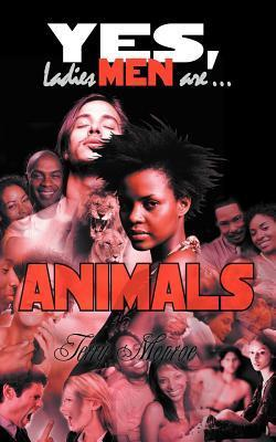 Yes, Ladies Men Are ...: Animals  by  Terry Monroe