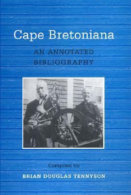 Cape Bretoniana: An Annotated Bibliography  by  Brian Douglas Tennyson