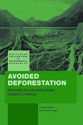 Avoided Deforestation: Prospects for Mitigating Climate Change  by  Charles Palmer