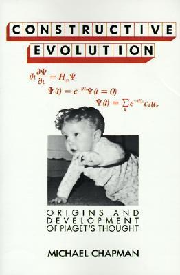 Constructive Evolution: Origins and Development of Piagets Thought Michael Chapman