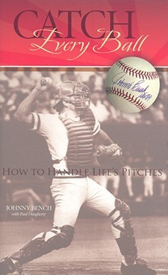 Catch Every Ball: How to Handle Lifes Pitches  by  Johnny Bench
