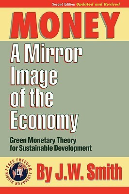Money: A Mirror Image of the Economy  by  J.W.   Smith