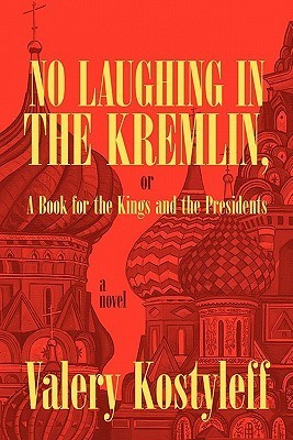 No Laughing in the Kremlin, or a Book for the Kings and the Presidents  by  Valery Kostyleff