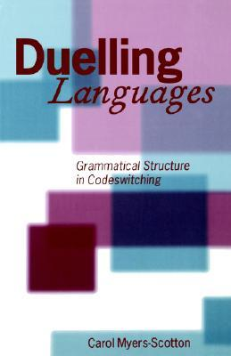 Duelling Languages: Grammatical Structure in Codeswitching  by  Carol Myers-Scotton