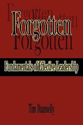 Forgotten Fundamentals of Effective Leadership Tim Dannelly