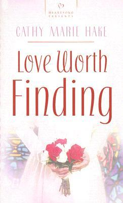 Love Worth Finding  by  Cathy Marie Hake