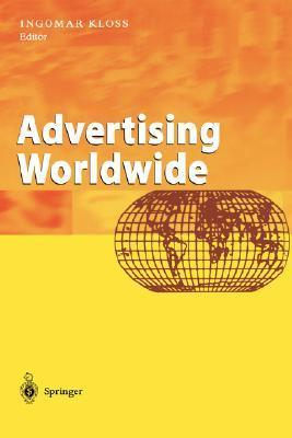 Advertising Worldwide: Advertising Conditions in Selected Countries Ingomar Kloss