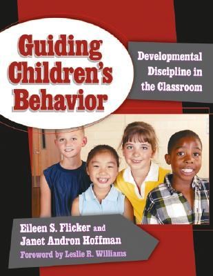 Guiding Childrens Behavior: Developmental Discipline in the Classroom  by  Eileen S. Flicker