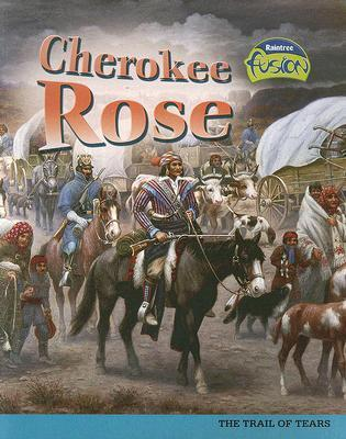 Cherokee Rose: The Trail of Tears  by  Leni Donlan