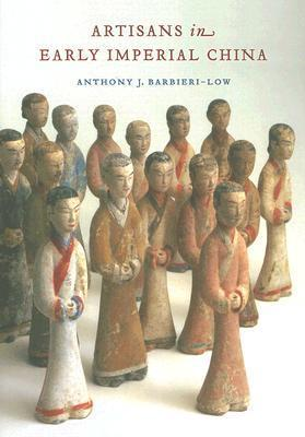 Artisans in Early Imperial China  by  Anthony J. Barbieri-low