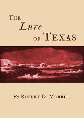 The Lure of Texas  by  Robert D. Morritt