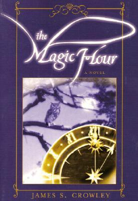 The Magic Hour James S. Crowley