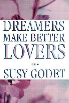 Dreamers Make Better Lovers Susy Godet