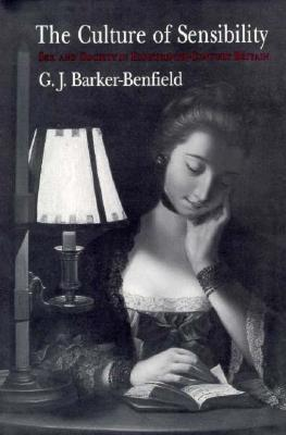 The Culture of Sensibility: Sex and Society in Eighteenth-Century Britain G.J. Barker-Benfield