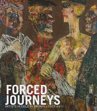 Forced Journeys: Artists in Exile in Britain C.1933-45 Shulamith Behr