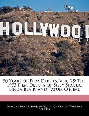 50 Years of Film Debuts, Vol. 25: The 1973 Film Debuts of Sissy Spacek, Linda Blair, and Tatum ONeal  by  Dana Rasmussen