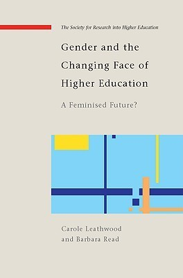 Gender and the Changing Face of Higher Education: A Feminized Future? Carole Leathwood