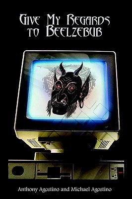 Give My Regards to Beelzebub  by  Anthony Agostino
