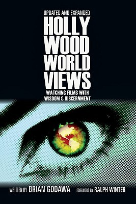 Hollywood Worldviews: Watching Films with Wisdom & Discernment Brian Godawa