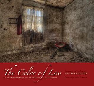 The Color of Loss: An Intimate Portrait of New Orleans After Katrina  by  Dan Burkholder