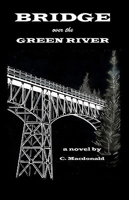Bridge Over the Green River  by  C. MacDonald