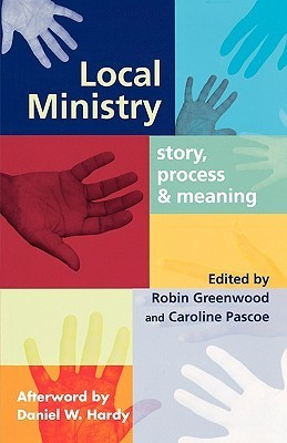 Local Ministry: Story, Process and Meaning  by  Robin Greenwood