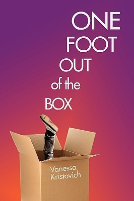 One Foot Out of the Box  by  Vanessa Kristovich