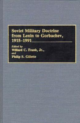 Soviet Military Doctrine from Lenin to Gorbachev, 1915-1991  by  Willard C. Frank